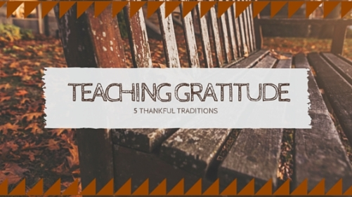 Teaching Gratitude 5 Thankful Tradtions